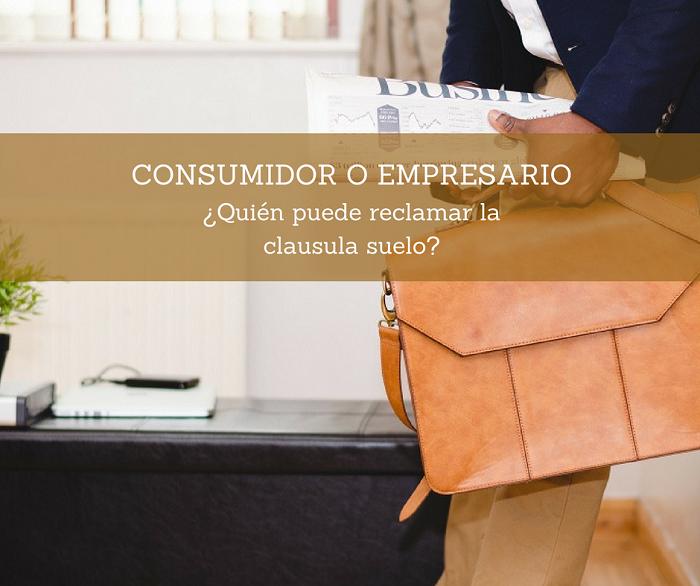 Consumidor o empresario qui n puede reclamar la for Que tengo que hacer para reclamar la clausula suelo