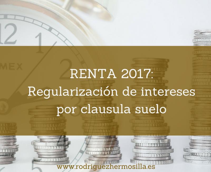 Regularizar intereses por clausula suelo en la Renta 2017